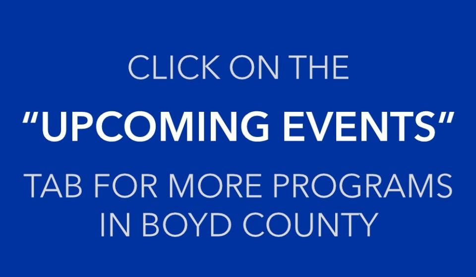 "Click the ""Upcoming Events"" tab for more programs in Boyd County."